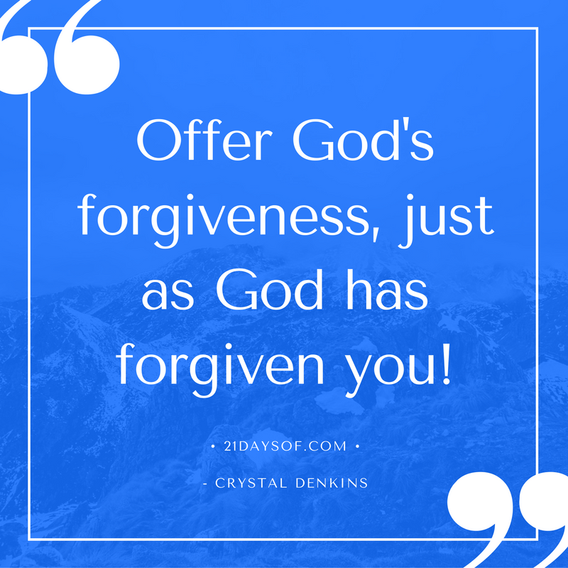 Offer God's forgiveness, just as God has forgiven you!